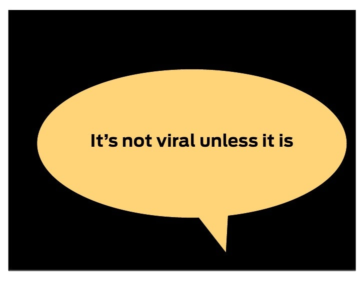 It's not viral unless it is