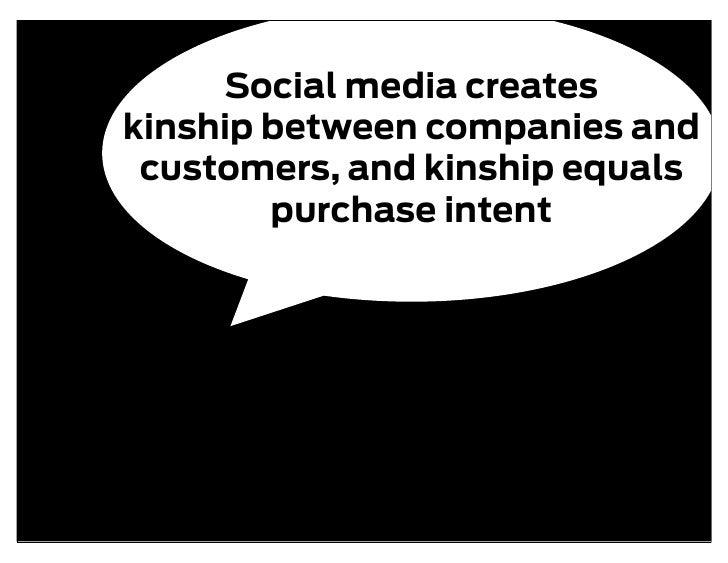 Social media creates kinship between companies and  customers, and kinship equals         purchase intent