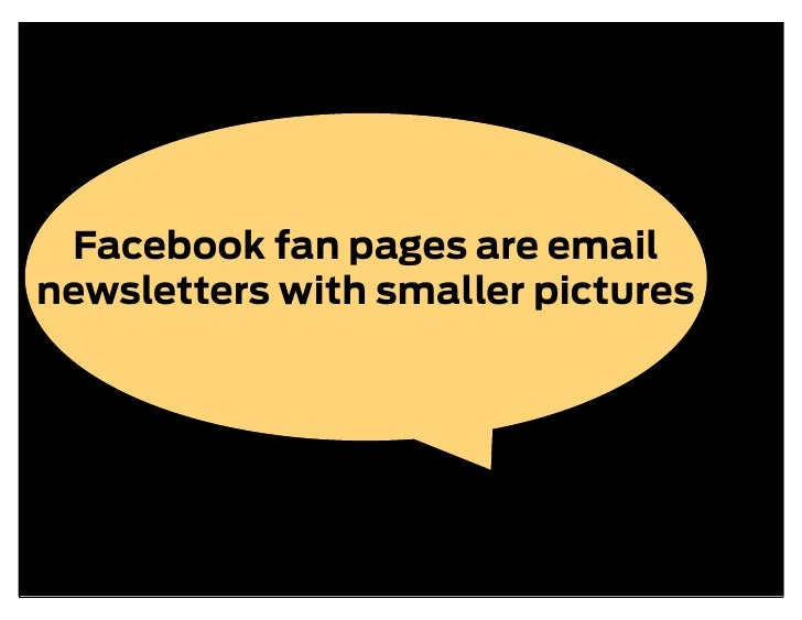 Facebook fan pages are email newsletters with smaller pictures