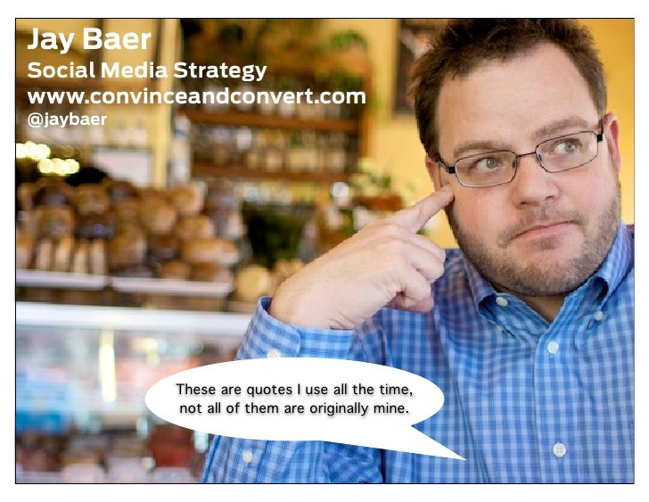 Jay Baer Social Media Strategy www.convinceandconvert.com @jaybaer                These are quotes I use all the time,    ...