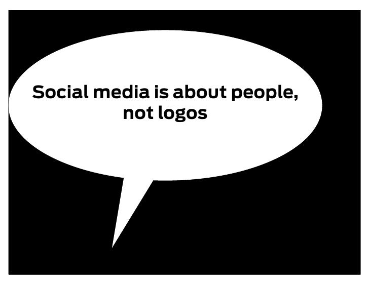Social media is about people,          not logos