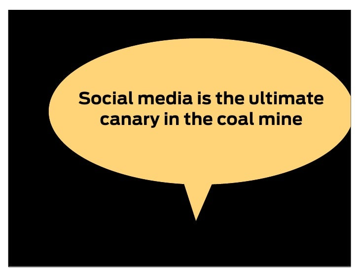 Social media is the ultimate   canary in the coal mine