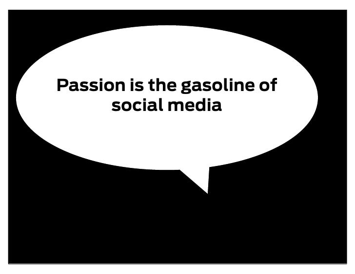Passion is the gasoline of       social media