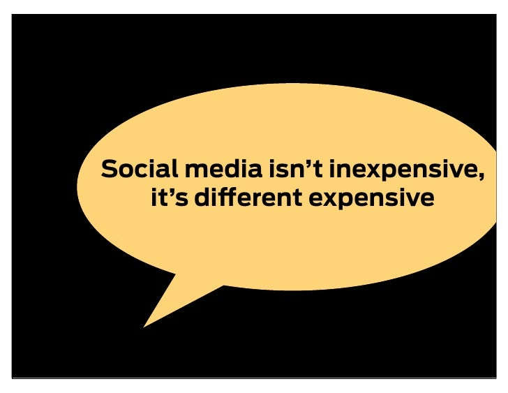 Social media isn't inexpensive,    it's di erent expensive