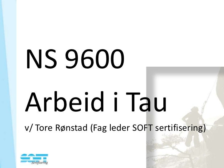 NS 9600Arbeid i Tauv/ Tore Rønstad (Fag leder SOFT sertifisering)