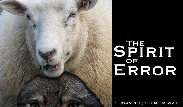 TheSpiritofError1 John 4.1; CB NT p. 423