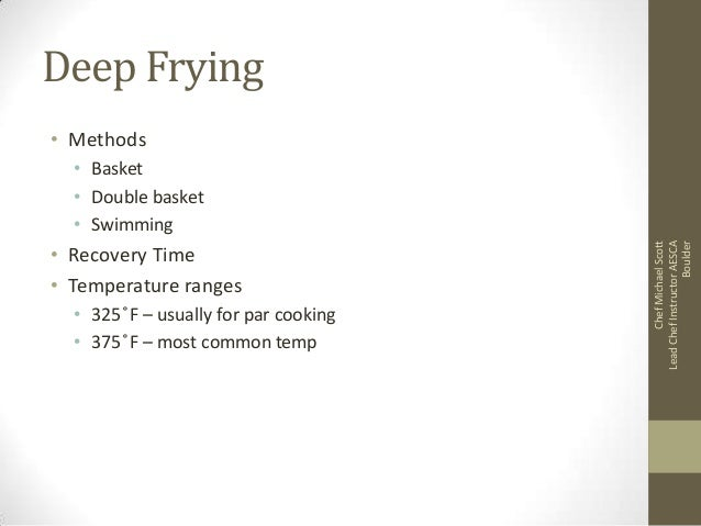 Deep Frying • Methods  • Recovery Time • Temperature ranges • 325 ̊F – usually for par cooking • 375 ̊F – most common temp...