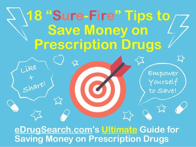 """18 """"Sure-Fire"""" Tips to  Save Money on  Prescription Drugs  Empower  Yourself  to Save!  Like  +  Share!  eDrugSearch.com's..."""