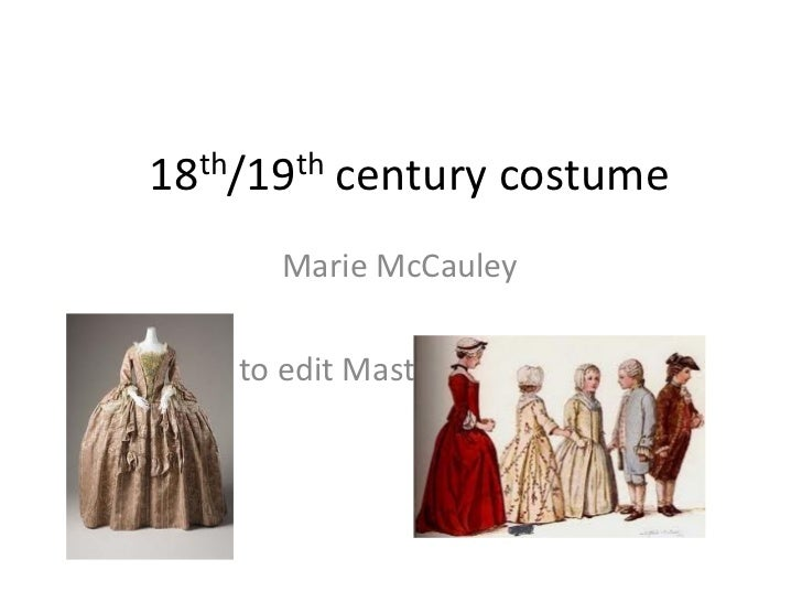 18 th /19 th century costume Marie McCauley http://t1.gstatic.com/images?q=tbn:ANd9GcRohe-wawPyebHD2sYlxyFHGNBmXTjFSQaCVlI...