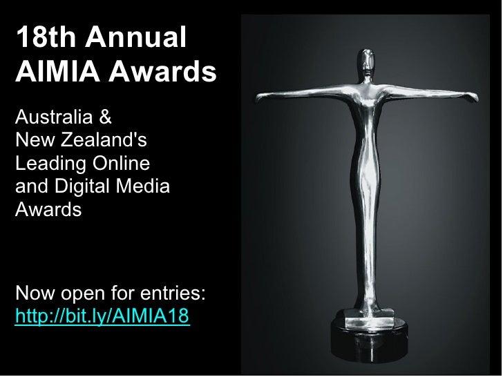 18th AnnualAIMIA AwardsAustralia &New ZealandsLeading Onlineand Digital MediaAwardsNow open for entries:http://bit.ly/AIMI...