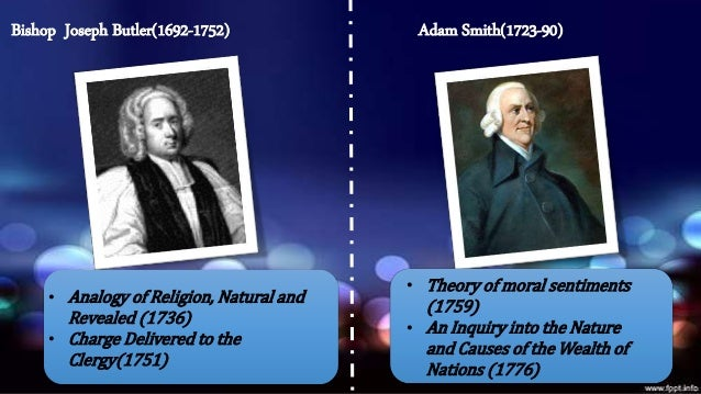 Bishop Joseph Butler(1692-1752) Adam Smith(1723-90)  • Analogy of Religion, Natural and  Revealed (1736)  • Charge Deliver...