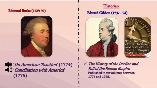 Edmund Burke (1729-97)  • 'On American Taxation' (1774)  • 'Conciliation with America'  (1775)  Historian  Edward Gibbon (...