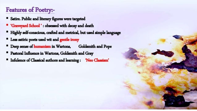 Features of Poetry:-   Satire. Public and literary figures were targeted   'Graveyard School ' : obsessed with decay and...
