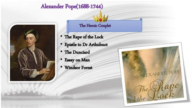 Alexander Pope(1688-1744)  The Heroic Couplet  • The Rape of the Lock  • Epistle to Dr Arthubnot  • The Dunciard  • Essay ...