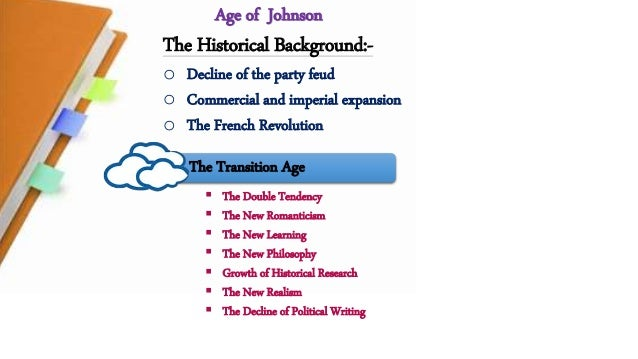 Age of Johnson  The Historical Background:-  o Decline of the party feud  o Commercial and imperial expansion  o The Frenc...