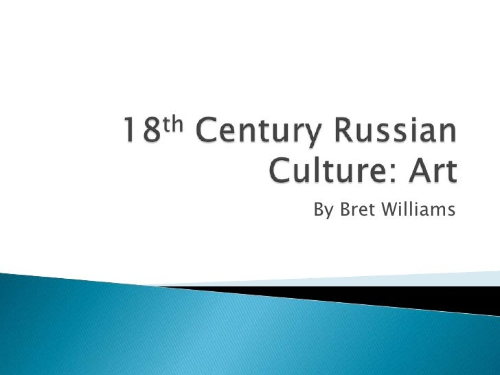 18th Century Russian Culture: Art<br />By Bret Williams<br />
