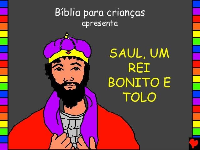 SAUL, UM REI BONITO E TOLO Bíblia para crianças apresenta