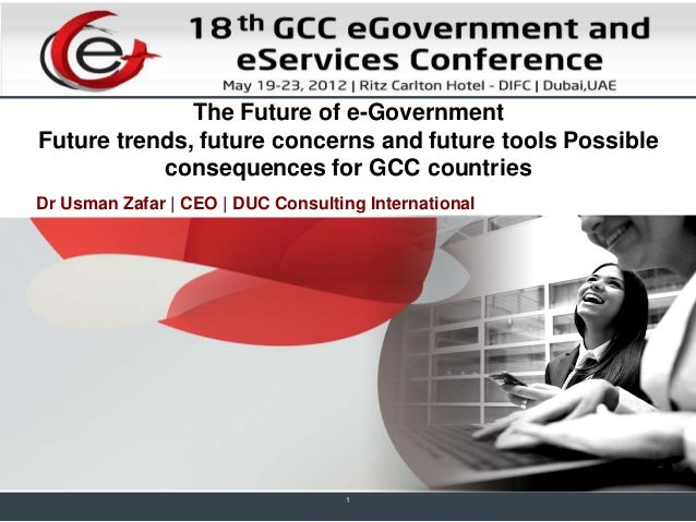 The Future of e-Government Future trends, future concerns and future tools Possible consequences for GCC countries Dr Usma...