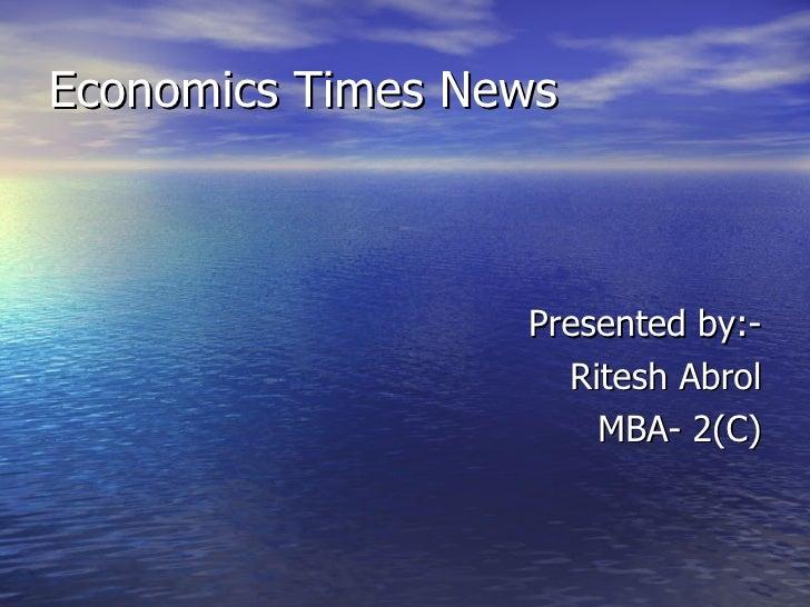 Economics Times News <ul><li>Presented by:- </li></ul><ul><li>Ritesh Abrol </li></ul><ul><li>MBA- 2(C) </li></ul>