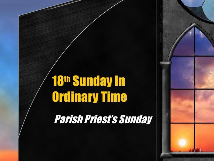 18 th  Sunday In Ordinary Time Parish Priest's Sunday