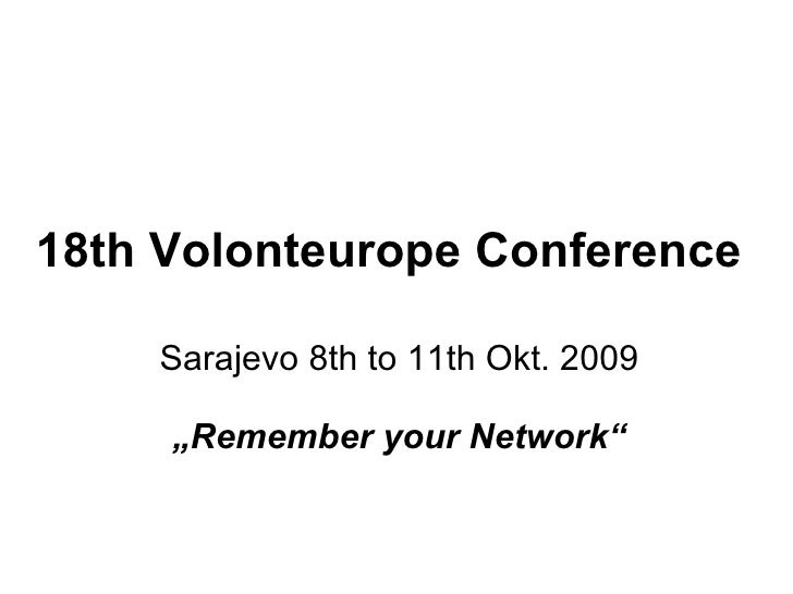 "18th Volonteurope Conference Sarajevo 8th to 11th Okt. 2009 "" Remember your Network"""