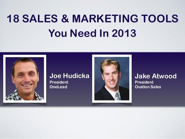 18 SALES & MARKETING TOOLS       You Need In 2013      Joe Hudicka   Jake Atwood      President     President      OneLead...