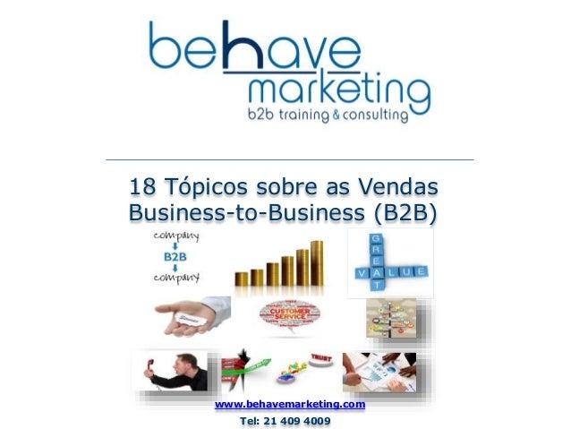 18 Tópicos sobre as Vendas  Business-to-Business (B2B)  www.behavemarketing.com  Tel: 21 409 4009