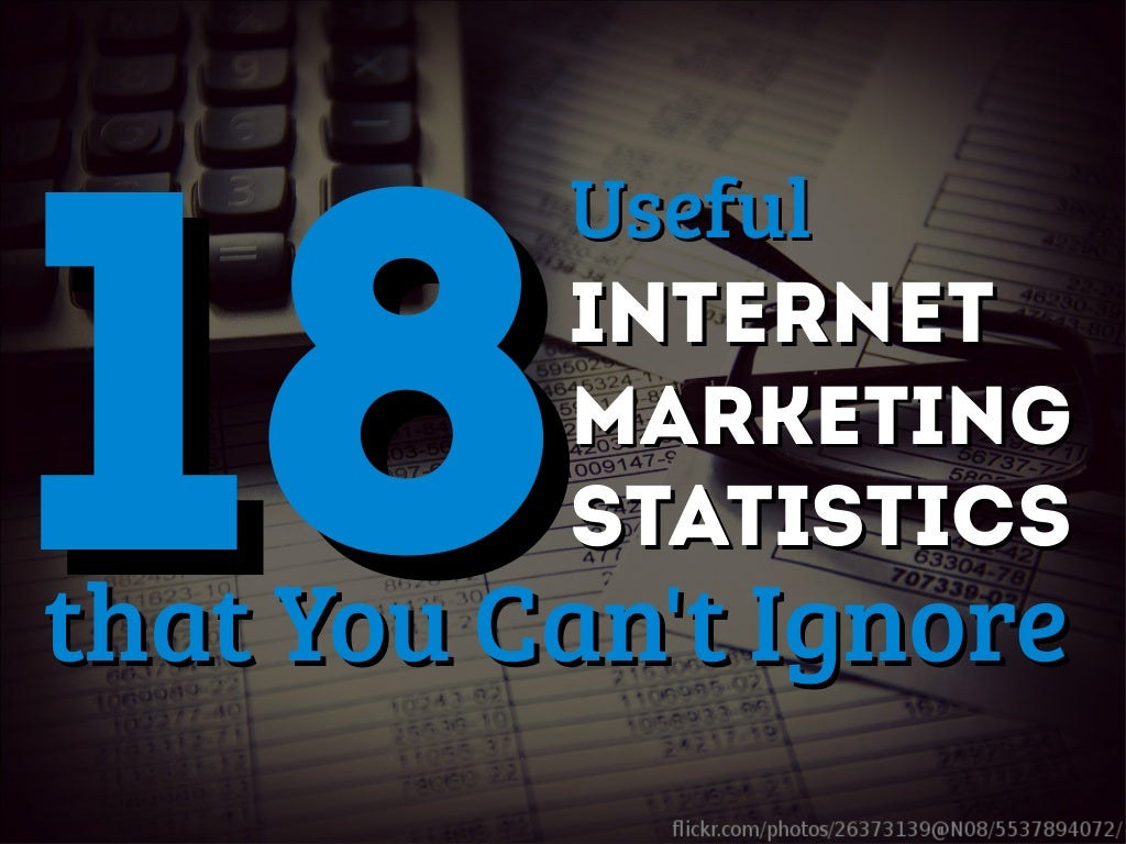 18 Useful Internet Marketing Statistics that You Can't Ignore