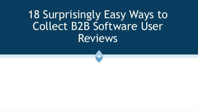 18 Surprisingly Easy Ways to Collect B2B Software User Reviews