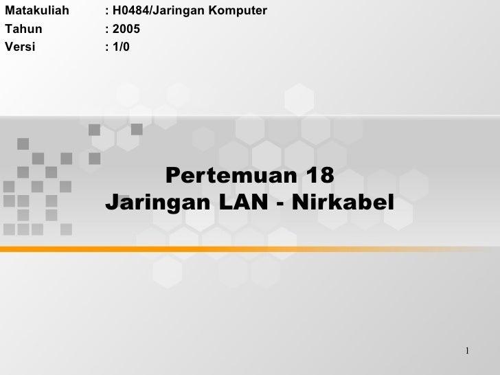 Pertemuan 18 Jaringan LAN - Nirkabel Matakuliah : H0484/Jaringan Komputer Tahun : 2005 Versi : 1/0