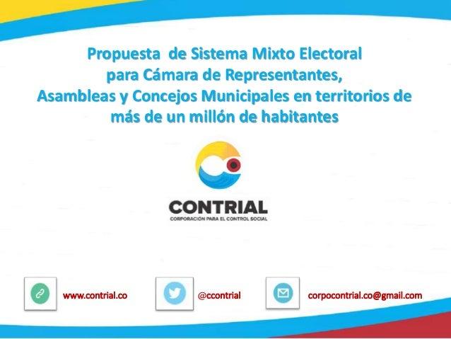 1 @ccontrialwww.contrial.co corpocontrial.co@gmail.com Propuesta de Sistema Mixto Electoral para Cámara de Representantes,...