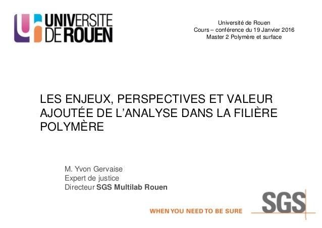 LES ENJEUX, PERSPECTIVES ET VALEUR AJOUTÉE DE L'ANALYSE DANS LA FILIÈRE Université de Rouen Cours – conférence du 19 Janvi...