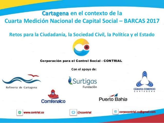1 @ccontrialwww.contrial.co corpocontrial.co@gmail.com Cartagena en el contexto de la Cuarta Medición Nacional de Capital ...