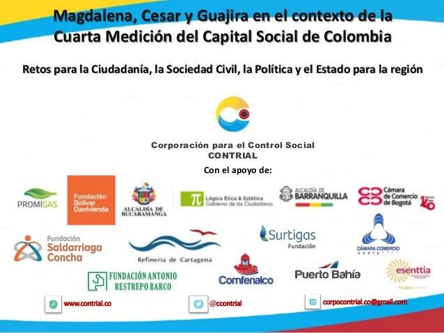 1 @ccontrialwww.contrial.co corpocontrial.co@gmail.com Magdalena, Cesar y Guajira en el contexto de la Cuarta Medición del...