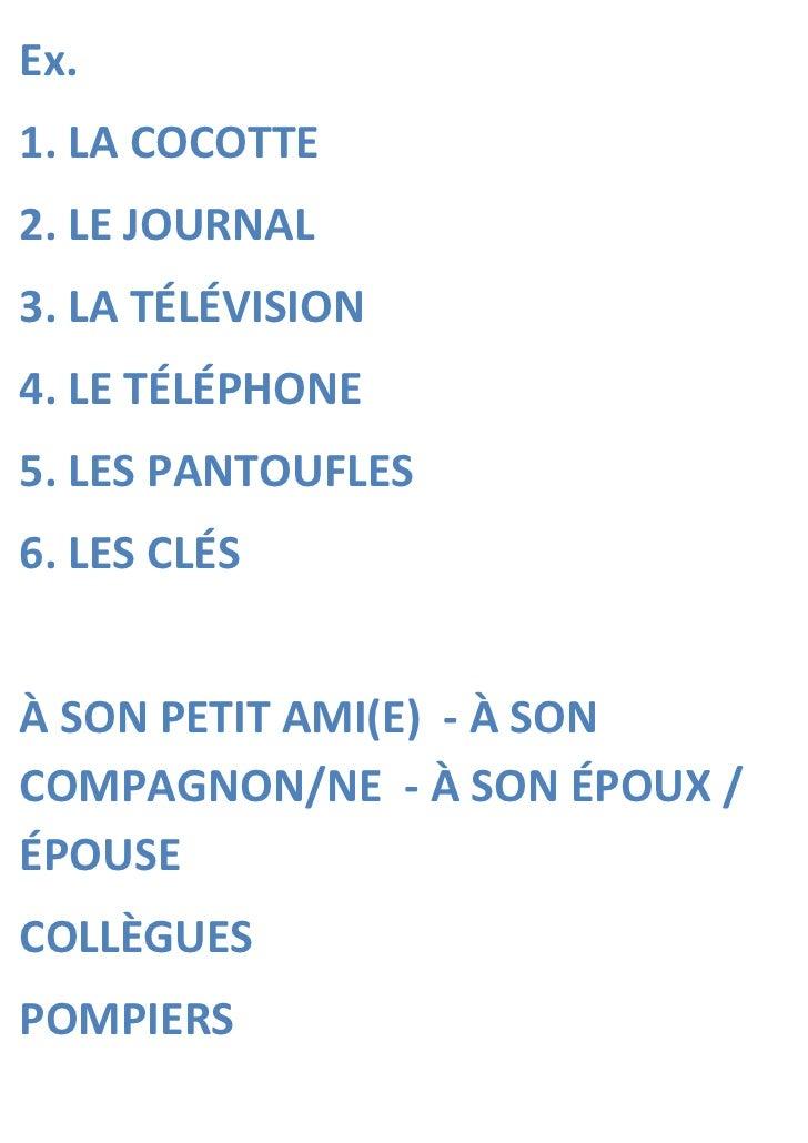 Ex.1. LA COCOTTE2. LE JOURNAL3. LA TÉLÉVISION4. LE TÉLÉPHONE5. LES PANTOUFLES6. LES CLÉSÀ SON PETIT AMI(E) - À SONCOMPAGNO...