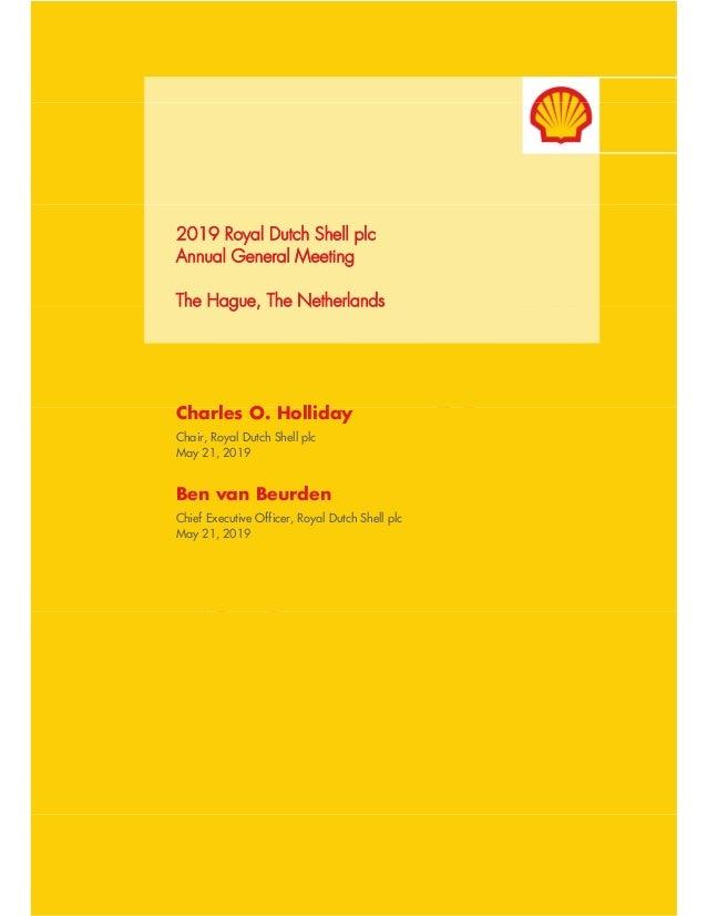 2019 Royal Dutch Shell plc Annual General Meeting The Hague, The Netherlands Charles O. Holliday Chair, Royal Dutch Shell ...