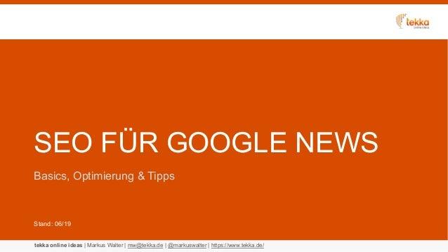 tekka online ideas | Markus Walter | mw@tekka.de | @markuswalter | https://www.tekka.de/ SEO FÜR GOOGLE NEWS Basics, Optim...