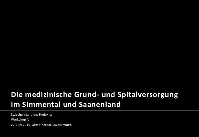 Die medizinische Grund- und Spitalversorgung im Simmental und Saanenland Zwischenstand des Projektes Workshop IV 22. Juni ...