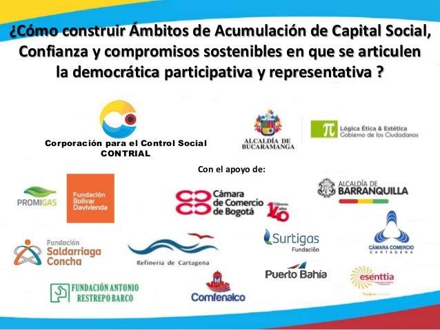 1 Corporación para el Control Social CONTRIAL Con el apoyo de: ¿Cómo construir Ámbitos de Acumulación de Capital Social, C...