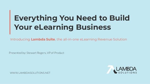 WWW.LAMBDASOLUTIONS.NET Everything You Need to Build Your eLearning Business Introducing Lambda Suite, the all-in-one eLea...