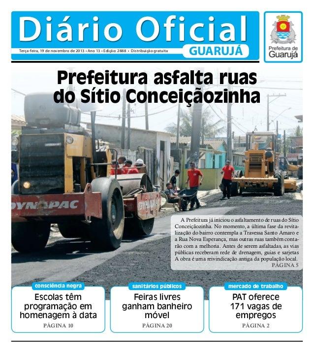 Diário Oficial GUARUJÁ  Terça-feira, 19 de novembro de 2013 • Ano 13 • Edição: 2888 • Distribuição gratuita  Prefeitura as...