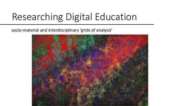 Researching Digital Education socio-material and interdisciplinary 'grids of analysis'