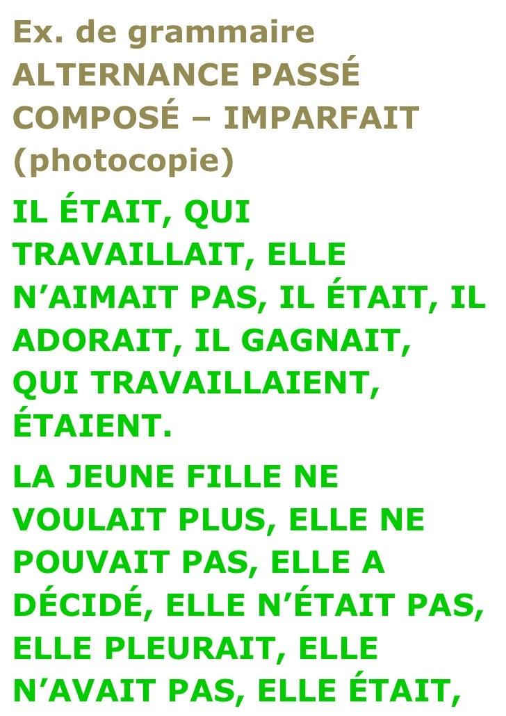 Ex. de grammaireALTERNANCE PASSÉCOMPOSÉ – IMPARFAIT(photocopie)IL ÉTAIT, QUITRAVAILLAIT, ELLEN'AIMAIT PAS, IL ÉTAIT, ILADO...