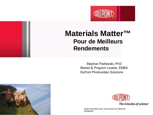 Materials Matter™  Pour de Meilleurs  Rendements       Stephan Padlewski, PhD    Market & Program Leader, EMEA    DuPont P...