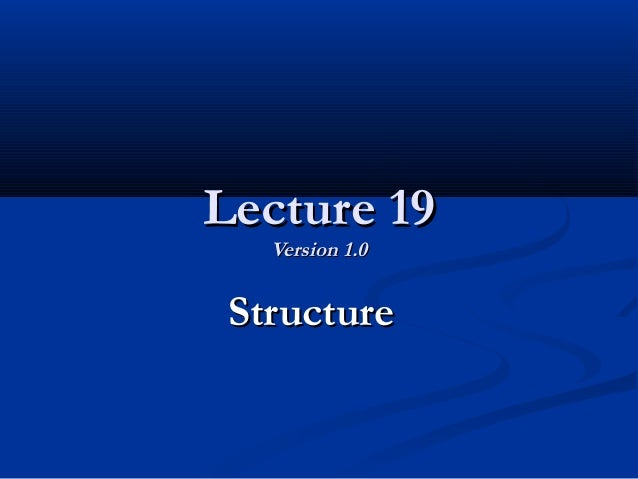 Lecture 19Lecture 19 Version 1.0Version 1.0 StructureStructure
