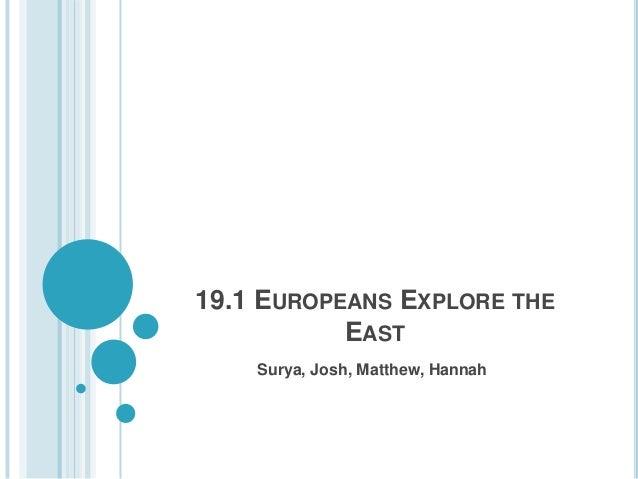 19.1 EUROPEANS EXPLORE THE EAST Surya, Josh, Matthew, Hannah