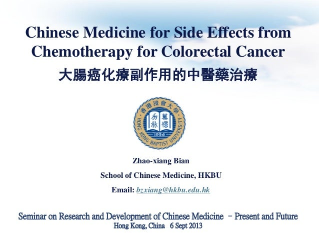 Chinese Medicine for Side Effects from Chemotherapy for Colorectal Cancer 大腸癌化療副作用的中醫藥治療  Zhao-xiang Bian  School of Chine...