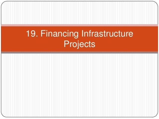 19. Financing Infrastructure Projects