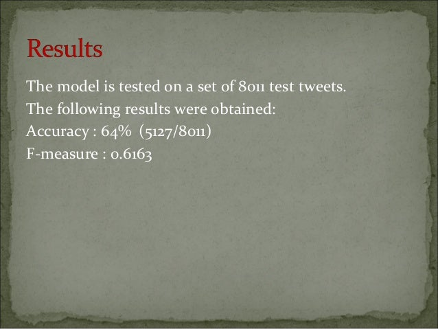 The model is tested on a set of 8011 test tweets. The following results were obtained: Accuracy : 64% (5127/8011) F-measur...