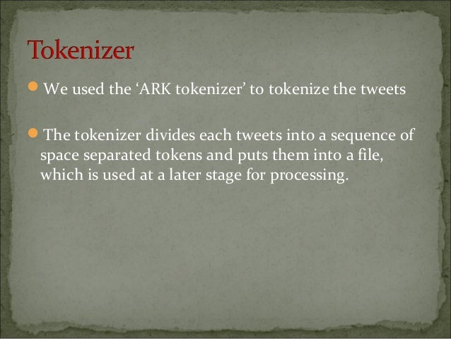 We used the 'ARK tokenizer' to tokenize the tweets The tokenizer divides each tweets into a sequence of space separated ...